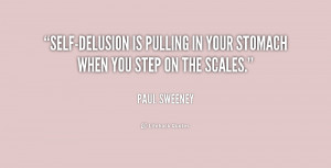 Self-delusion is pulling in your stomach when you step on the scales ...