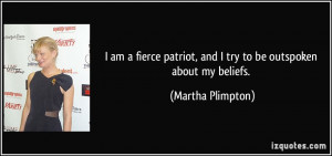 am a fierce patriot, and I try to be outspoken about my beliefs ...