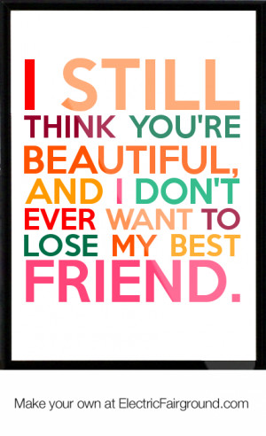 ... beautiful, and I don't ever want to lose my best friend. Framed Quote