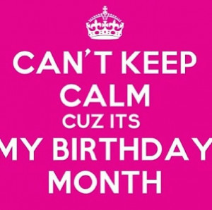 Can't keep calm its my birthday month! (Mine in July!)