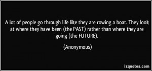 lot of people go through life like they are rowing a boat. They look ...