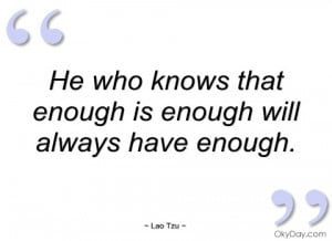 he who knows that enough is enough will lao tzu
