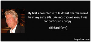 My first encounter with Buddhist dharma would be in my early 20s. Like ...