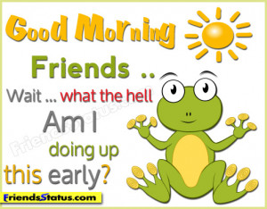 Funny good morning quotes – I doing up this early