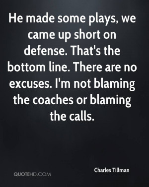 ... Excuses. I'm Not Blaming The Coaches Or Blaming The Calls. - Charles