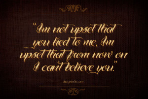 """... upset that from now on I can't believe you."""" ~ Friedrich Nietzsche"""