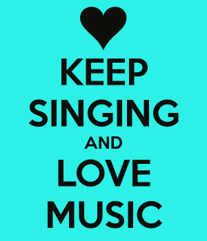 Love Singing Keep singing and love music