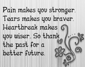 Life quotes / Pain, tears and heartbreak can help you in the future.