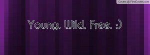 young wild and free facebook cover young wild and free facebook