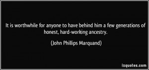 It is worthwhile for anyone to have behind him a few generations of ...
