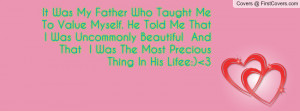 It Was My Father Who Taught Me To Value Myself. He Told Me That I Was ...