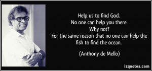 Help us to find God. No one can help you there. Why not? For the same ...