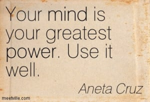 Your Mind Is Your Greatest Power Use It Well - Aneta Cruz