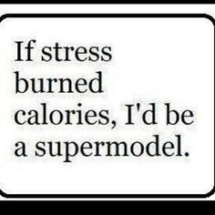 stress quote - Google Search.... Or anorexic. Depending on the amount ...