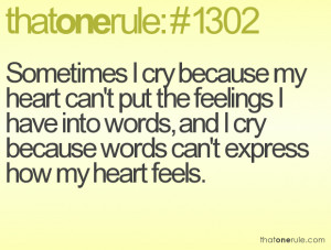... feelings I have into words, and I cry because words can't express how