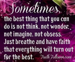 ... breathe and have faith that everything will turn out for the best