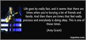 Life goes by really fast, and it seems that there are times when you ...