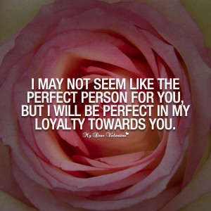 Love Quotes I May Not Be Perfect