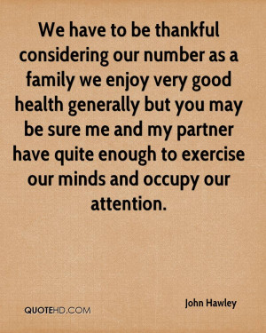thankful considering our number as a family we enjoy very good health ...