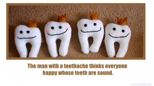 The man with a toothache thinks everyone happy whose teeth are sound.
