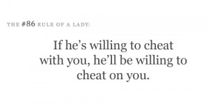 Tips & Rules Quote : If he's willing to cheat with you.