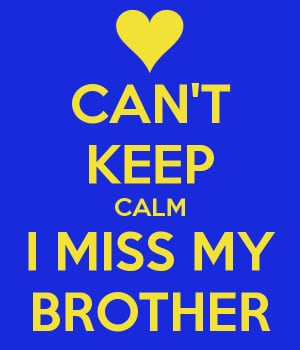 Miss My Brother Can't keep calm i miss my