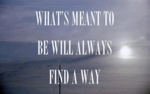 Quote: What's meant to be... will always find a way