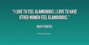 love to feel glamourous. I love to have other women feel glamourous ...