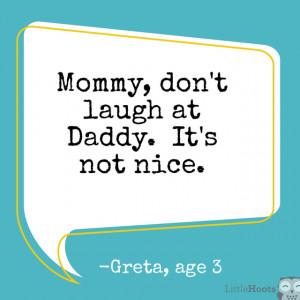 ... nicht über Daddy. Das ist nicht nett. Greta's quotes ( LittleHoots