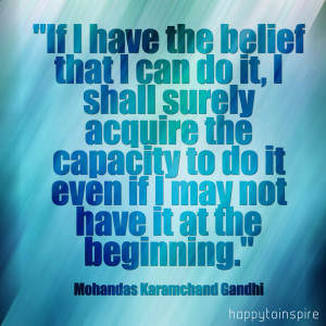 ... that i can do it i shall surely acquire the capacity to do it even