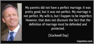 did not have a perfect marriage. It was pretty good, but it was not ...