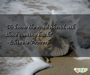 To know the road ahead, ask those coming back. -Chinese Proverb
