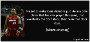 ve got to make some decisions just like any other player that has ...