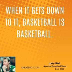larry-bird-larry-bird-when-it-gets-down-to-it-basketball-is.jpg
