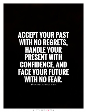Quotes Future Quotes Acceptance Quotes Past Quotes No Regrets Quotes ...