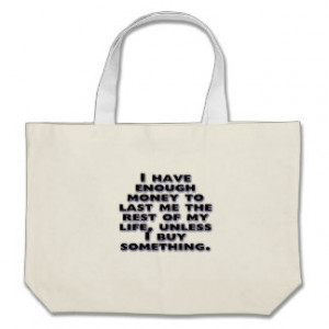 Humorous Quotes about Money Tote Bags