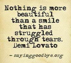 ... more than a smile that has struggled through tears - Demi Lovato More