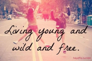 Quotes About Being Young And Wild About being young wild and