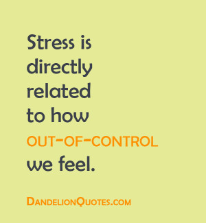 ... /stress-is-directly-related-to-how-out-of-control-we-feel-life-quote