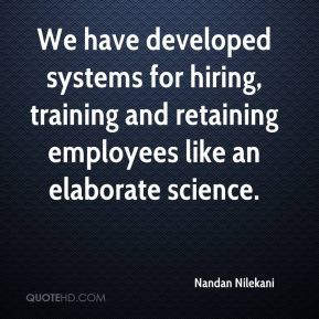 ... hiring, training and retaining employees like an elaborate science