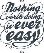 Nothing worth doing is ever easy - royalty free clip art