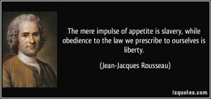 ... the law we prescribe to ourselves is liberty. - Jean-Jacques Rousseau
