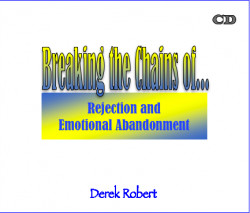 Breaking the Chains of Rejection and Emotional Abandonment - by Derek ...