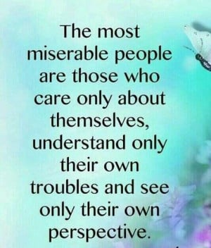 The most miserable people are selfish