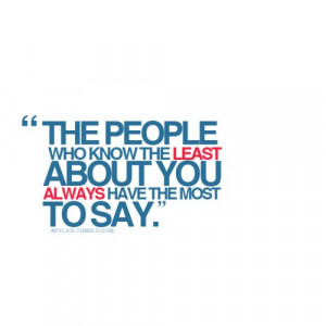 The People Who Know The Least About You Always Have The Most To Say ...