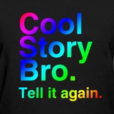 Cool Story Bro (Tell it again.) Rainbow. Women's T-Shirts