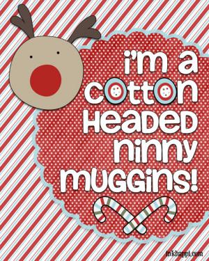 ... Ninny Muggins… Christmas movie quotes. Several free printables