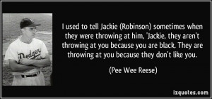used to tell Jackie (Robinson) sometimes when they were throwing ...