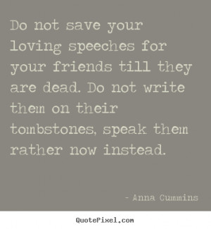 friendship quote do not save your loving speeches for your quotepixel ...