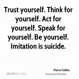 yourself. Think for yourself. Act for yourself. Speak for yourself ...